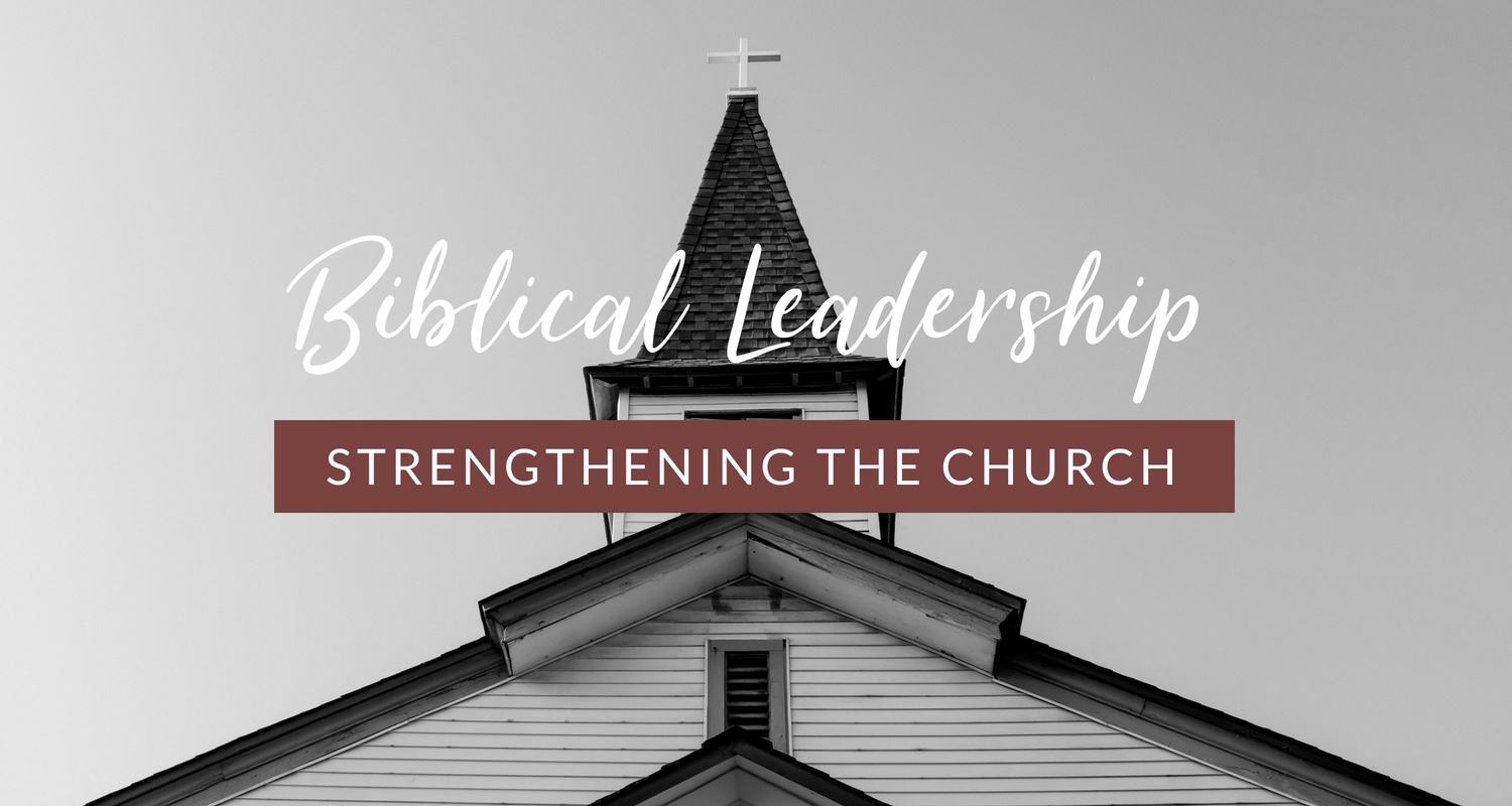Biblical Leadership: Strengthening the Church