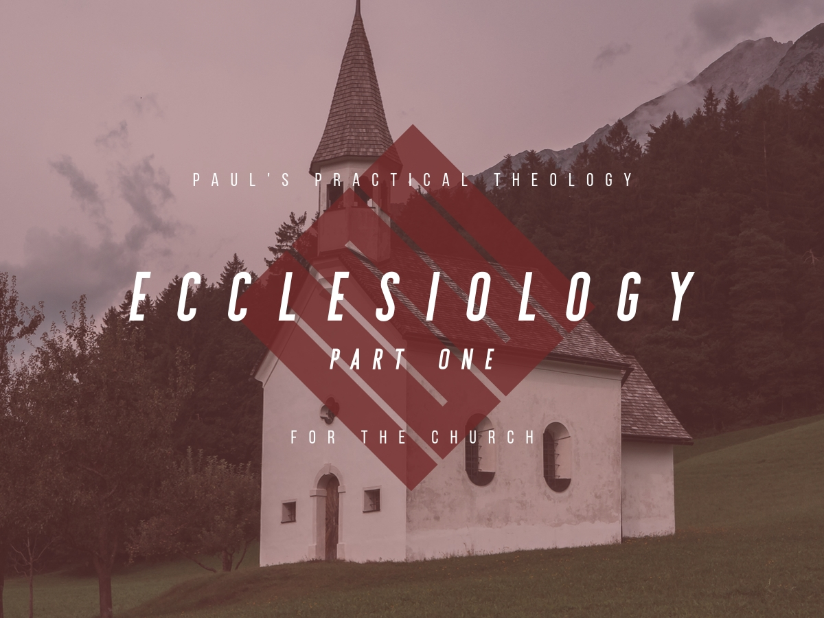 Paul's Practical Theology for the Church, pt.1: Ecclesiology