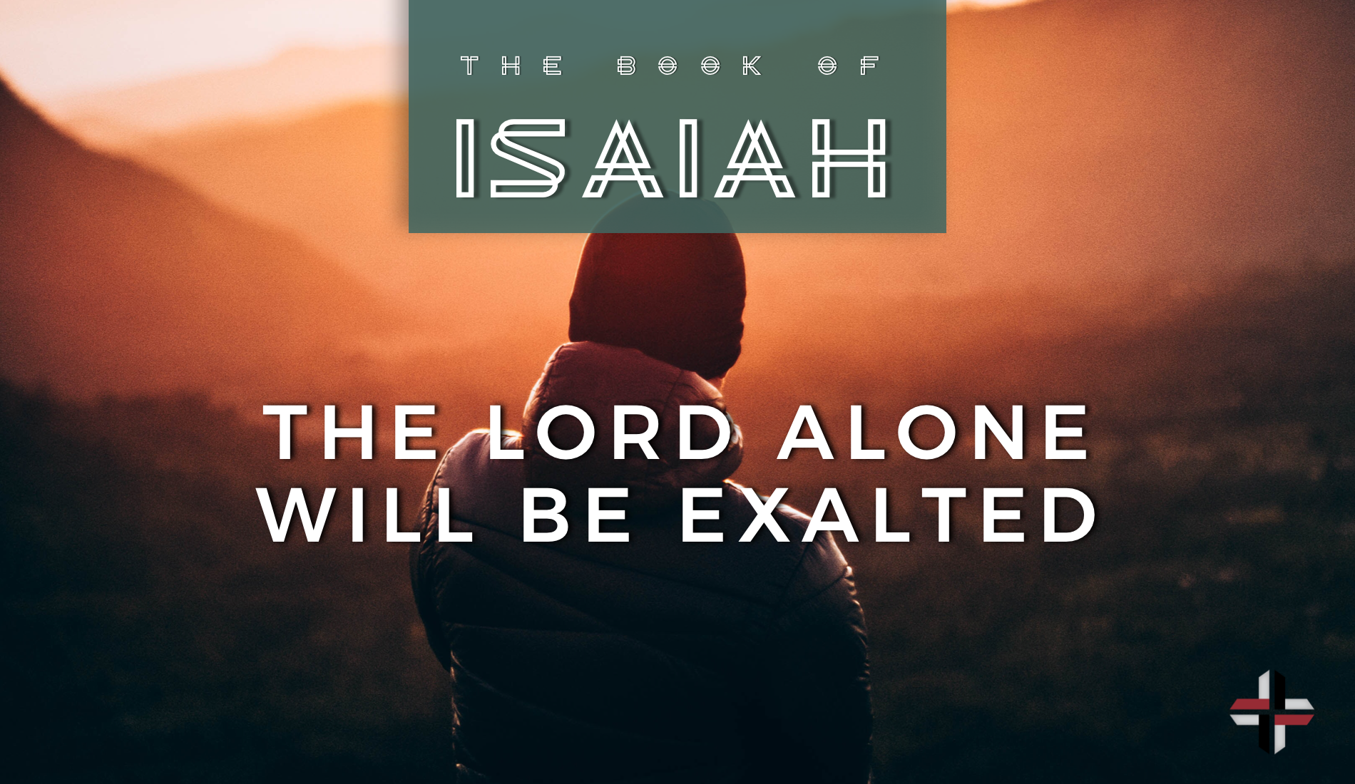 The Lord Alone Will Be Exalted