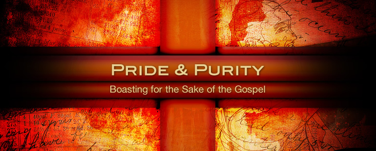 Pride and Purity, Boasting for the Sake of the Gospel
