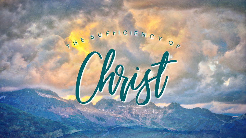 The Sufficiency of Christ: Part 1