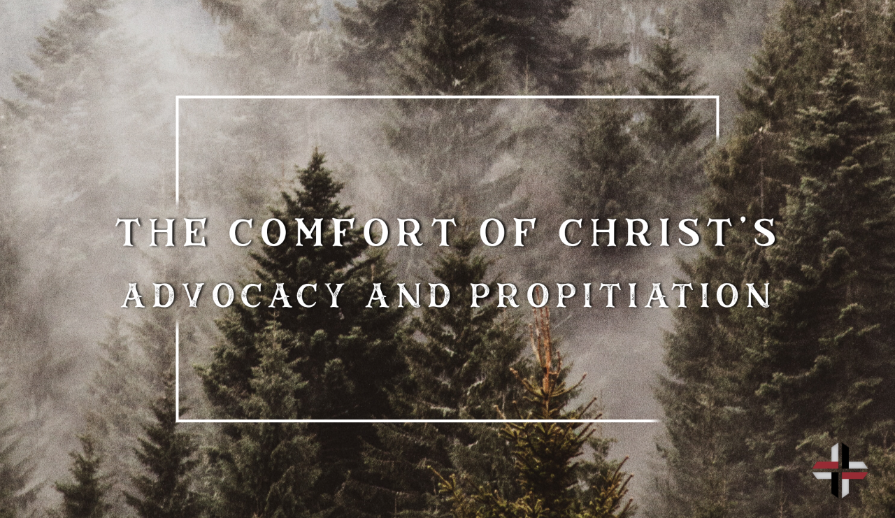The Comfort of Christ's Advocacy and Propitiation